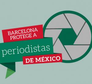 PROGRAMA MUNICIPAL: Barcelona Protege a Periodistas de México